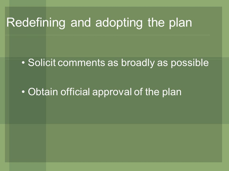 Redefining and adopting the plan Solicit comments as broadly as possible Obtain official approval of the plan