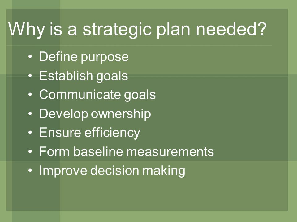 Why is a strategic plan needed.