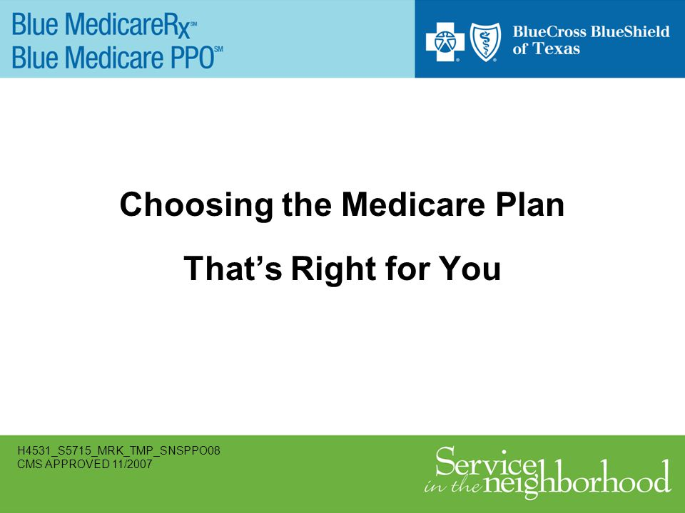 Choosing the Medicare Plan Thats Right for You H4531_S5715_MRK_TMP_SNSPPO08 CMS APPROVED 11/2007