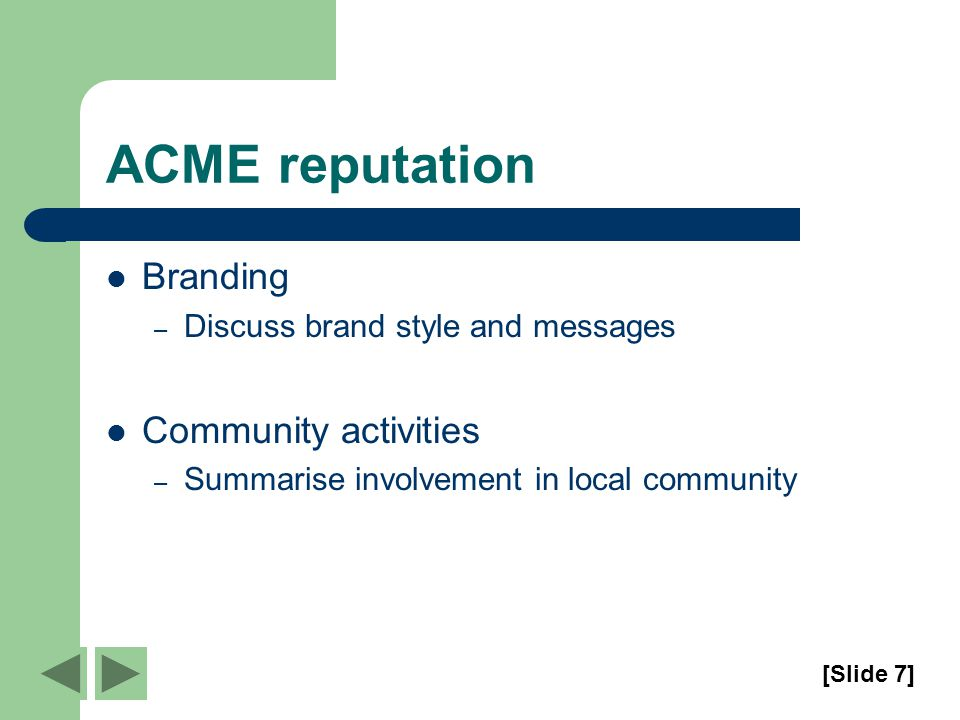ACME reputation Branding – Discuss brand style and messages Community activities – Summarise involvement in local community [Slide 7]
