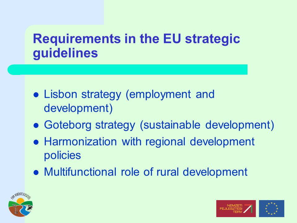 Requirements in the EU strategic guidelines Lisbon strategy (employment and development) Goteborg strategy (sustainable development) Harmonization with regional development policies Multifunctional role of rural development