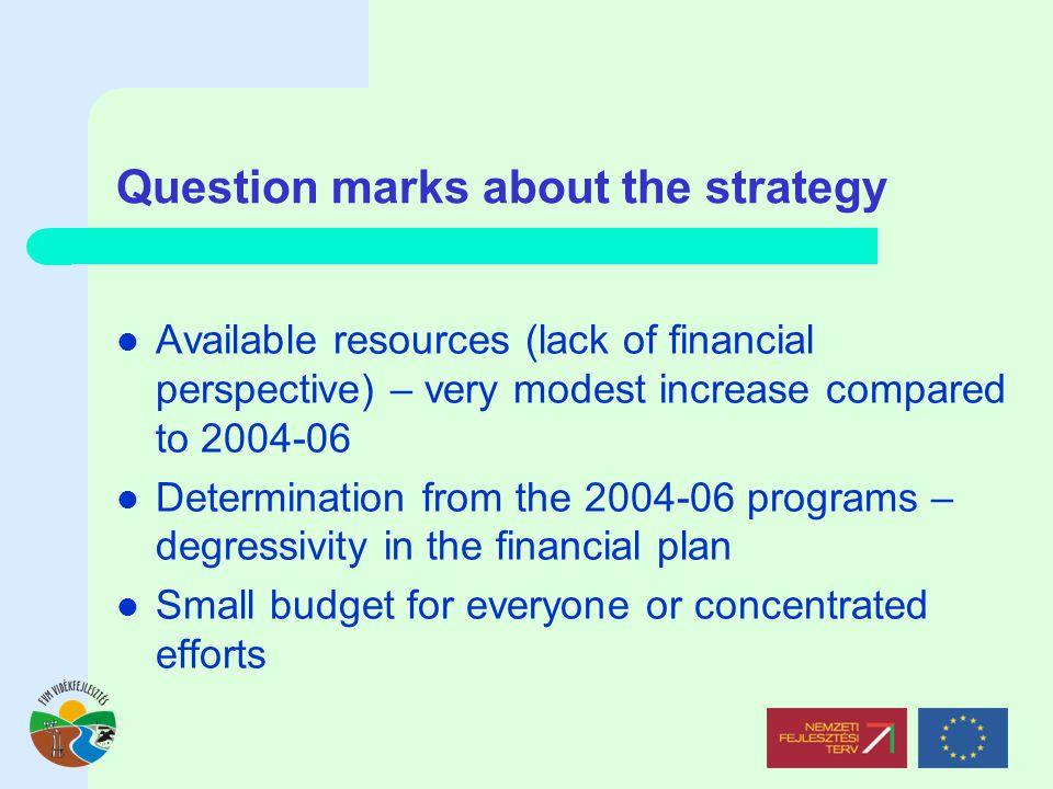 Question marks about the strategy Available resources (lack of financial perspective) – very modest increase compared to Determination from the programs – degressivity in the financial plan Small budget for everyone or concentrated efforts
