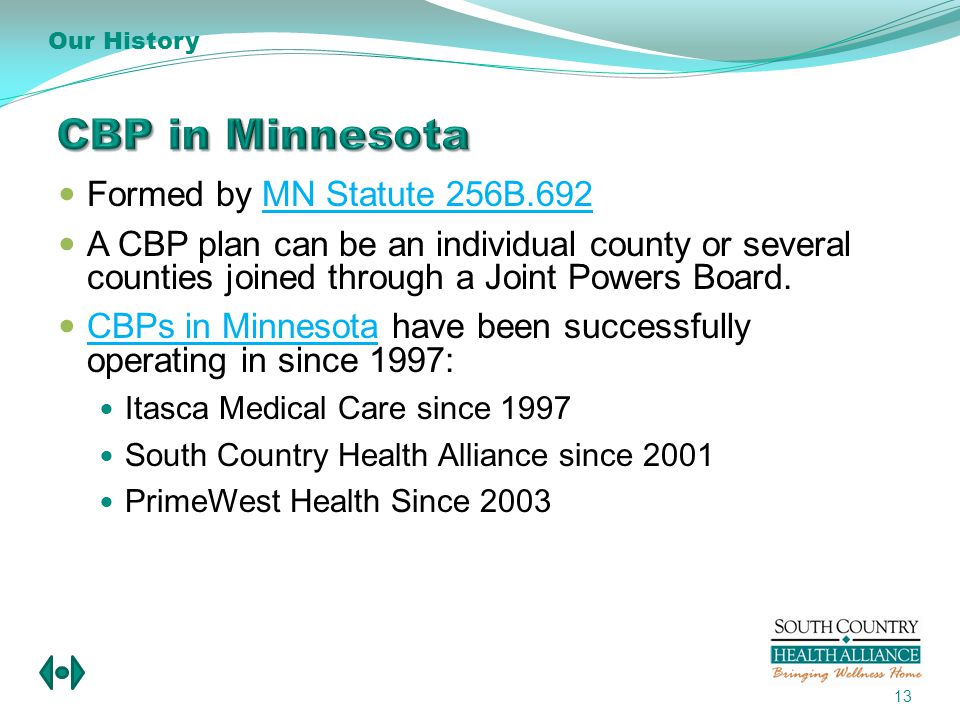 Formed by MN Statute 256B.692MN Statute 256B.692 A CBP plan can be an individual county or several counties joined through a Joint Powers Board.