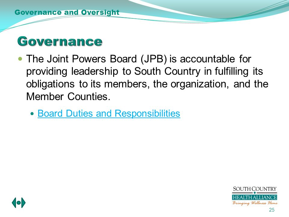 The Joint Powers Board (JPB) is accountable for providing leadership to South Country in fulfilling its obligations to its members, the organization, and the Member Counties.
