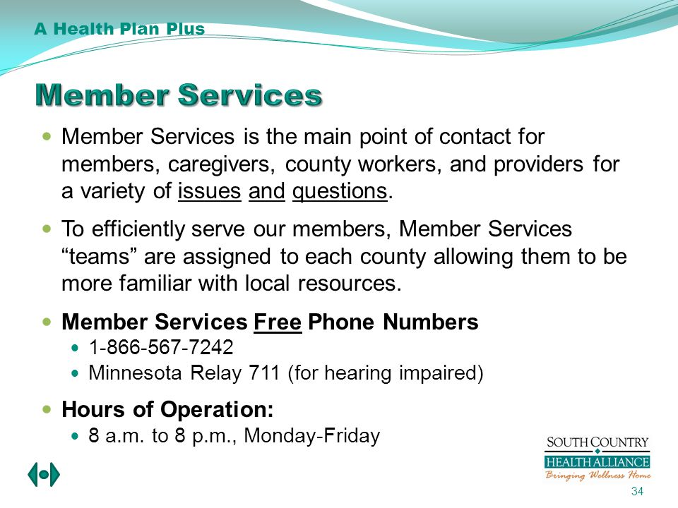Member Services is the main point of contact for members, caregivers, county workers, and providers for a variety of issues and questions.