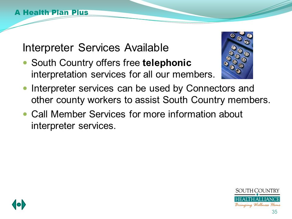 Interpreter Services Available South Country offers free telephonic interpretation services for all our members.