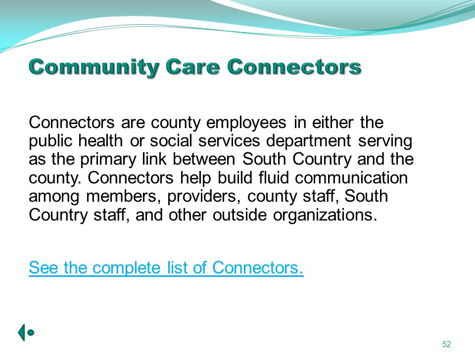 52 Connectors are county employees in either the public health or social services department serving as the primary link between South Country and the county.