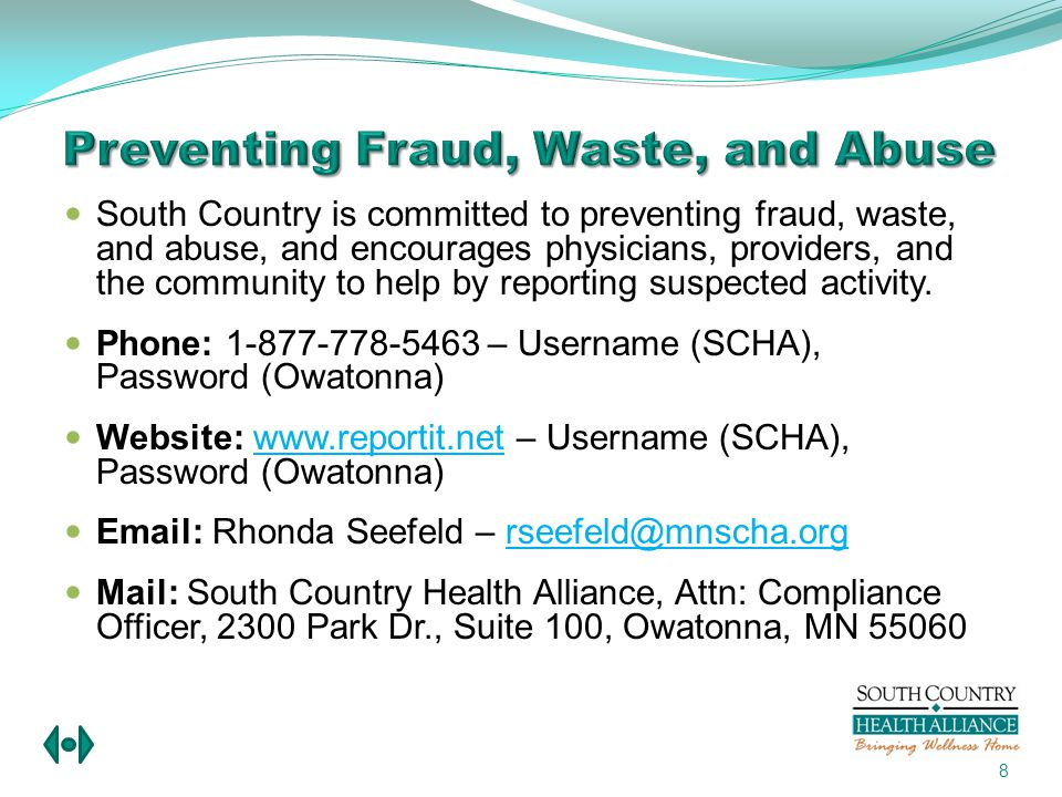 8 South Country is committed to preventing fraud, waste, and abuse, and encourages physicians, providers, and the community to help by reporting suspected activity.