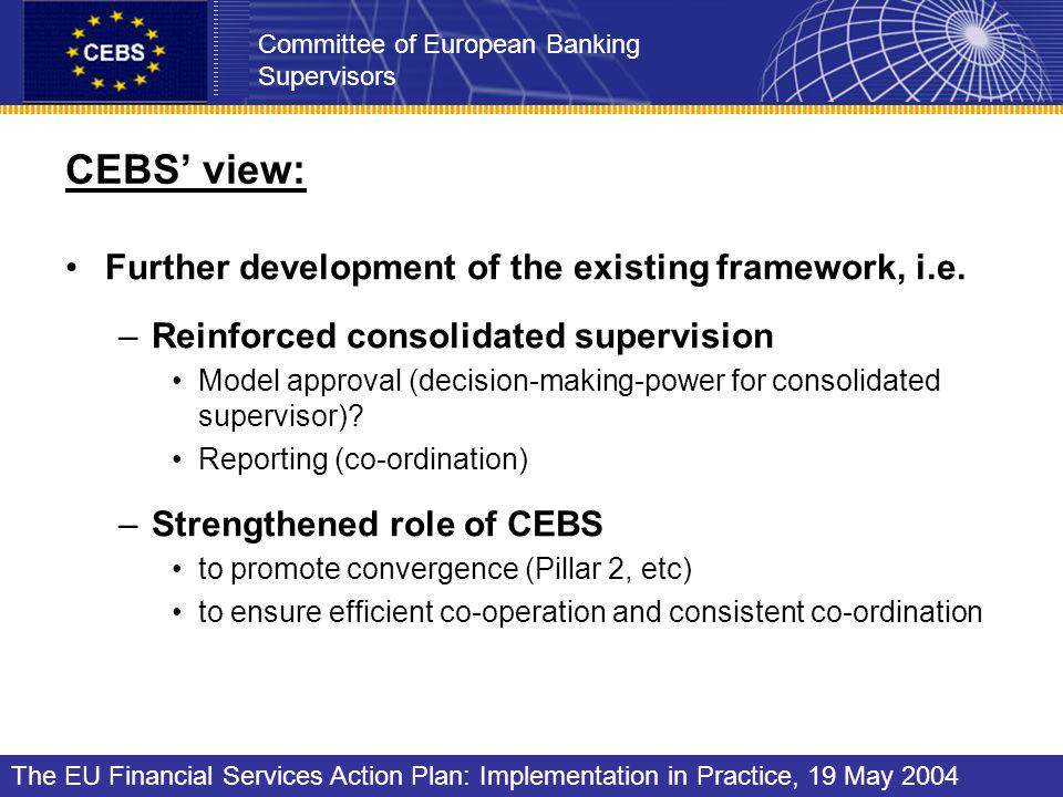 CEBS view: Further development of the existing framework, i.e.