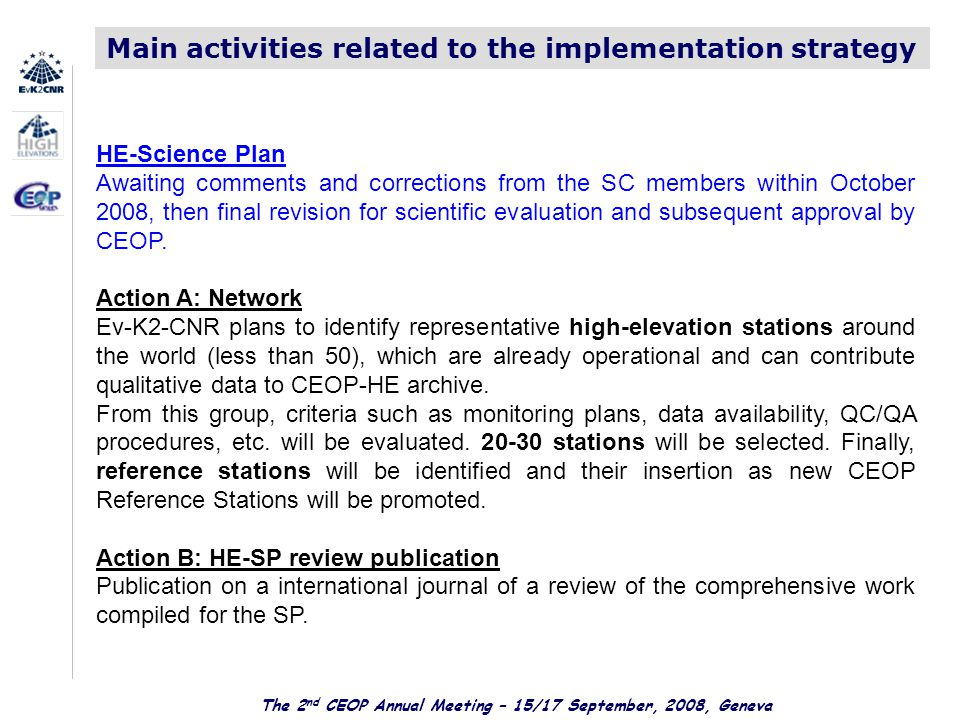 The 2 nd CEOP Annual Meeting – 15/17 September, 2008, Geneva Main activities related to the implementation strategy HE-Science Plan Awaiting comments and corrections from the SC members within October 2008, then final revision for scientific evaluation and subsequent approval by CEOP.