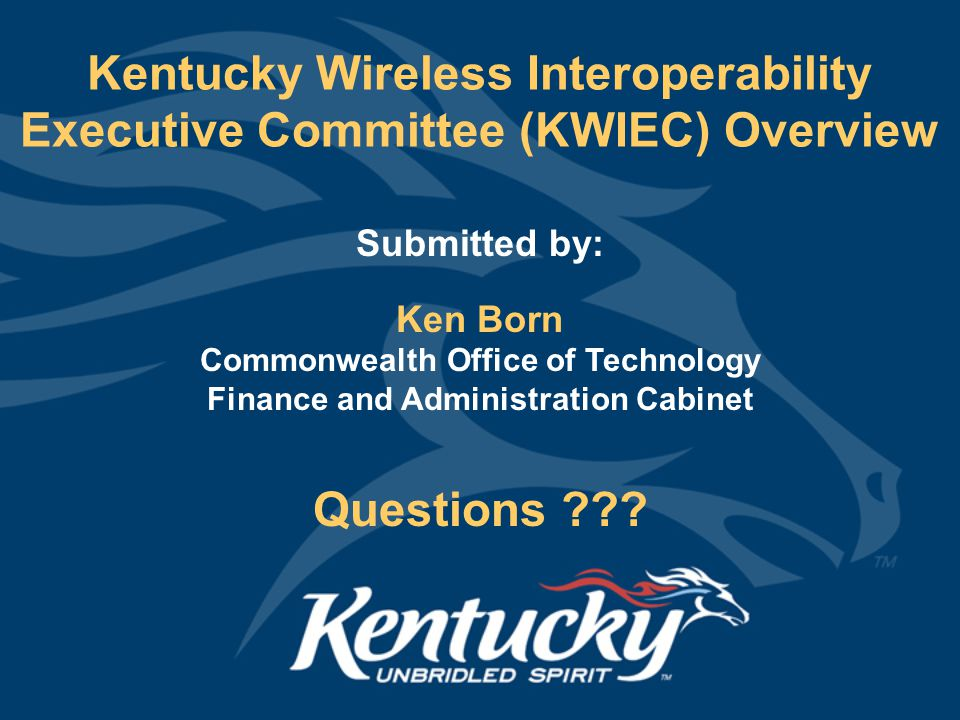 Kentucky Wireless Interoperability Executive Committee (KWIEC) Overview Questions .