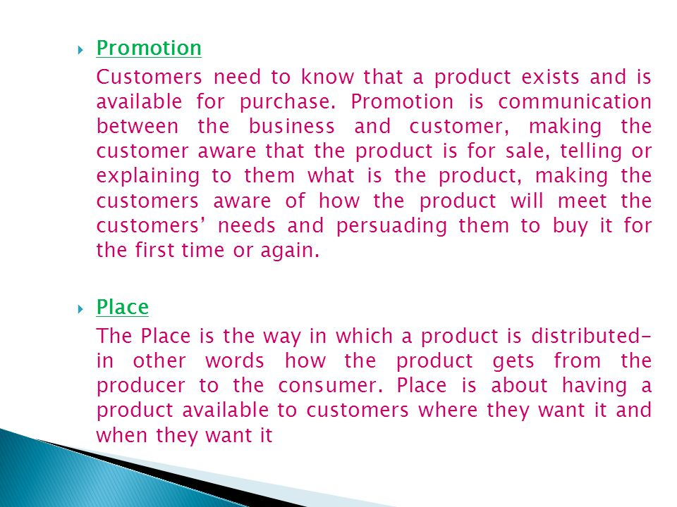 Promotion Customers need to know that a product exists and is available for purchase.