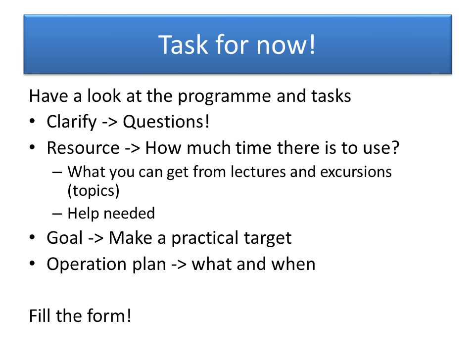 Task for now. Have a look at the programme and tasks Clarify -> Questions.