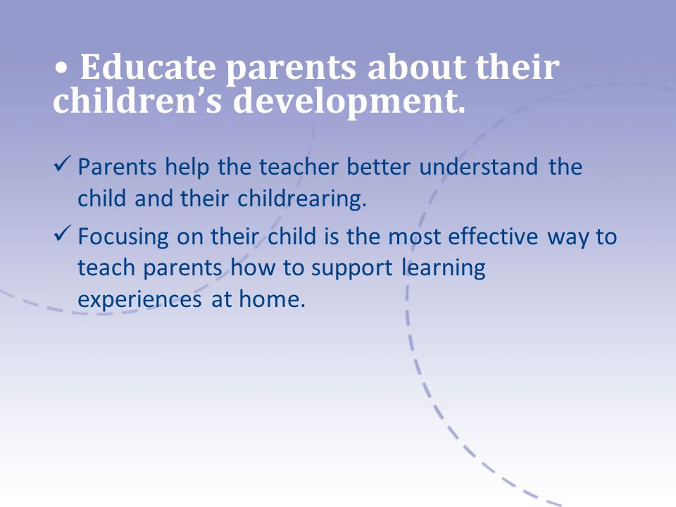 Educate parents about their childrens development.