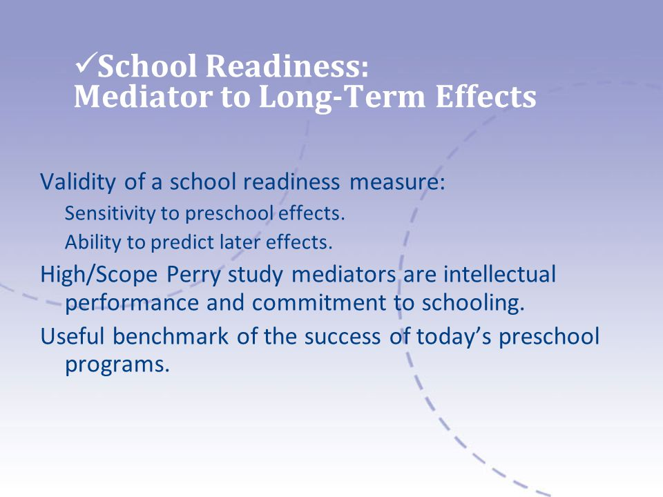 School Readiness: Mediator to Long-Term Effects Validity of a school readiness measure: Sensitivity to preschool effects.