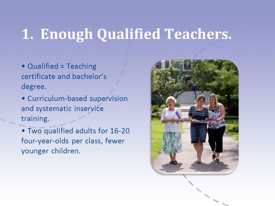 1. Enough Qualified Teachers. Qualified = Teaching certificate and bachelors degree.