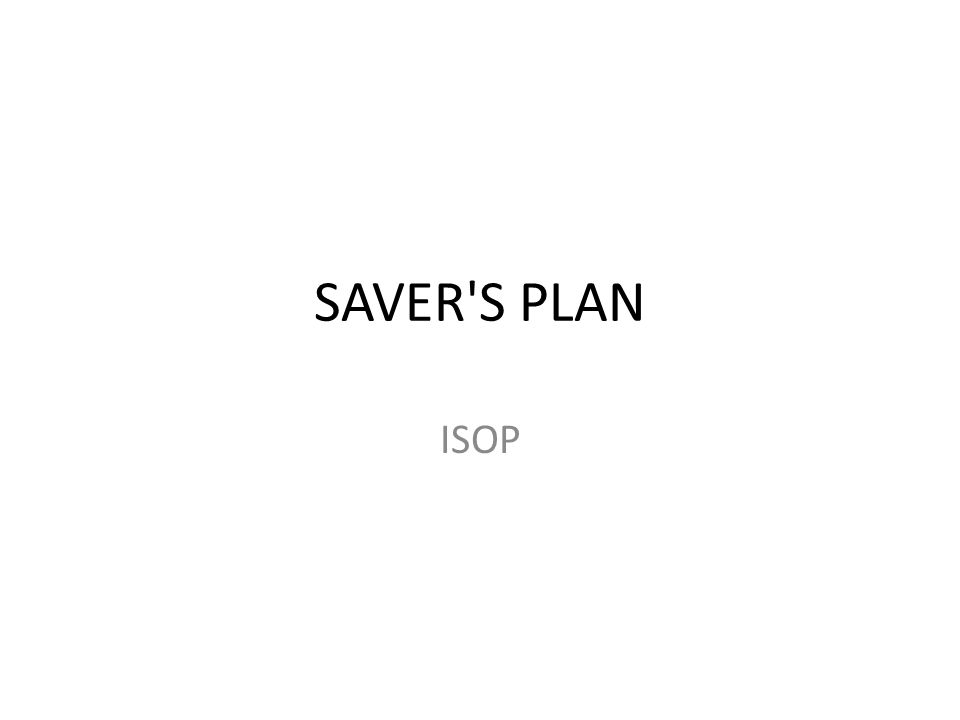 SAVER S PLAN ISOP