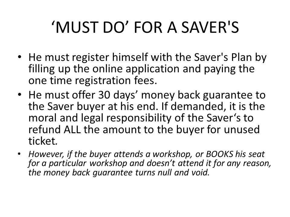 MUST DO FOR A SAVER S He must register himself with the Saver s Plan by filling up the online application and paying the one time registration fees.