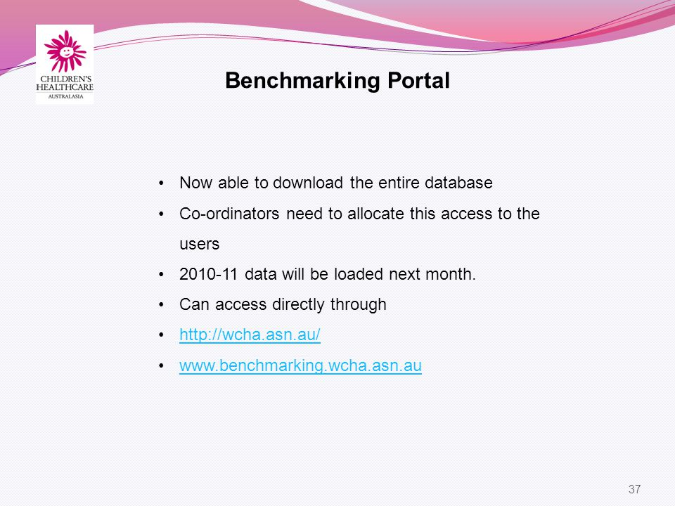 37 Benchmarking Portal Now able to download the entire database Co-ordinators need to allocate this access to the users 2010-11 data will be loaded next month.