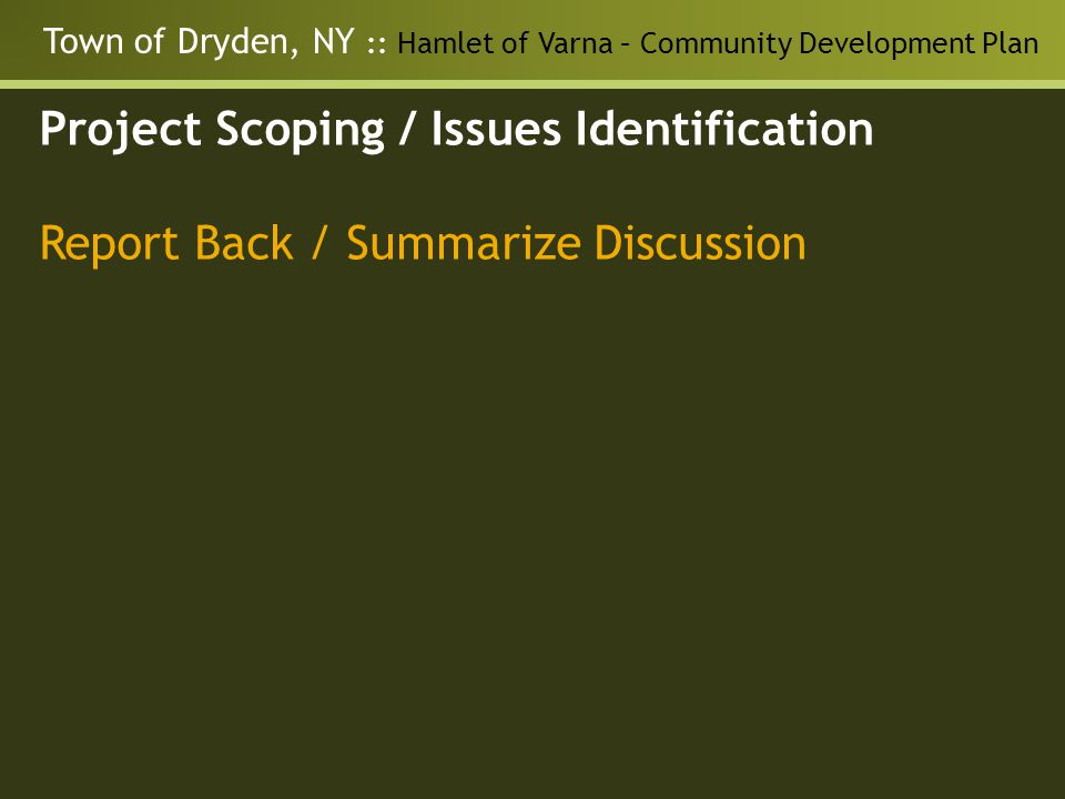 Town of Dryden, NY :: Hamlet of Varna – Community Development Plan Project Scoping / Issues Identification Report Back / Summarize Discussion