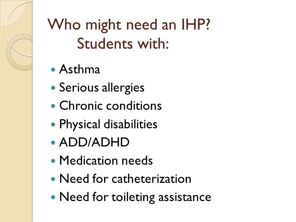 Who might need an IHP.