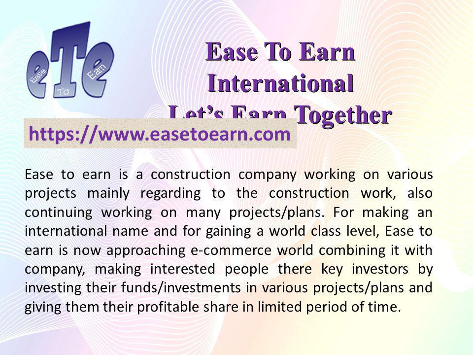 Ease To Earn International Lets Earn Together https://www.easetoearn.com Ease to earn is a construction company working on various projects mainly regarding to the construction work, also continuing working on many projects/plans.