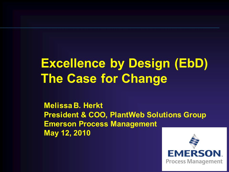Excellence by Design (EbD) The Case for Change Melissa B.