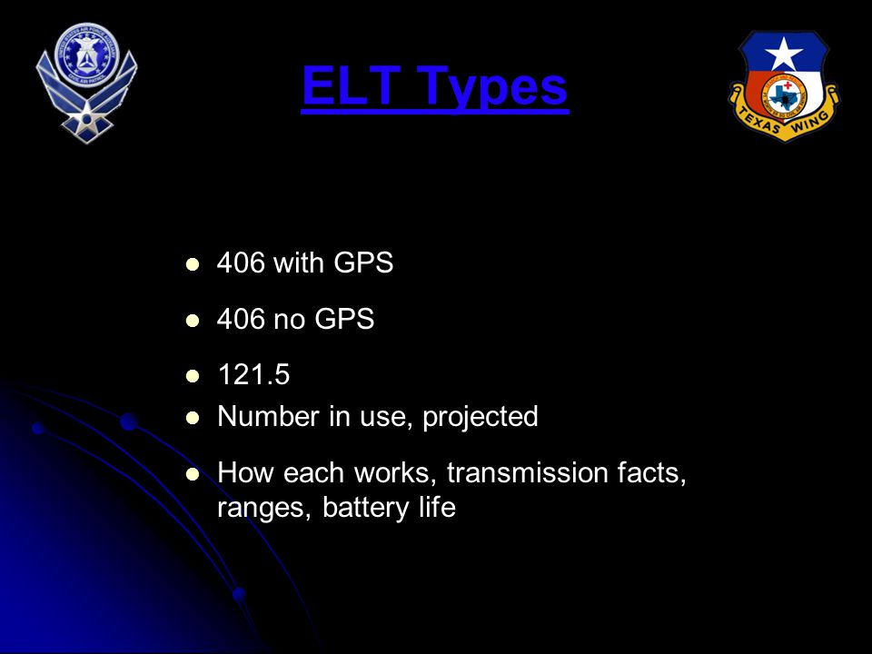 ELT Types 406 with GPS 406 no GPS 121.5 Number in use, projected How each works, transmission facts, ranges, battery life