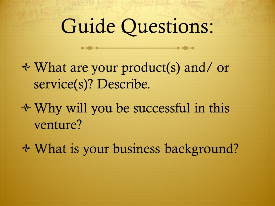 Guide Questions: What are your product(s) and/ or service(s).