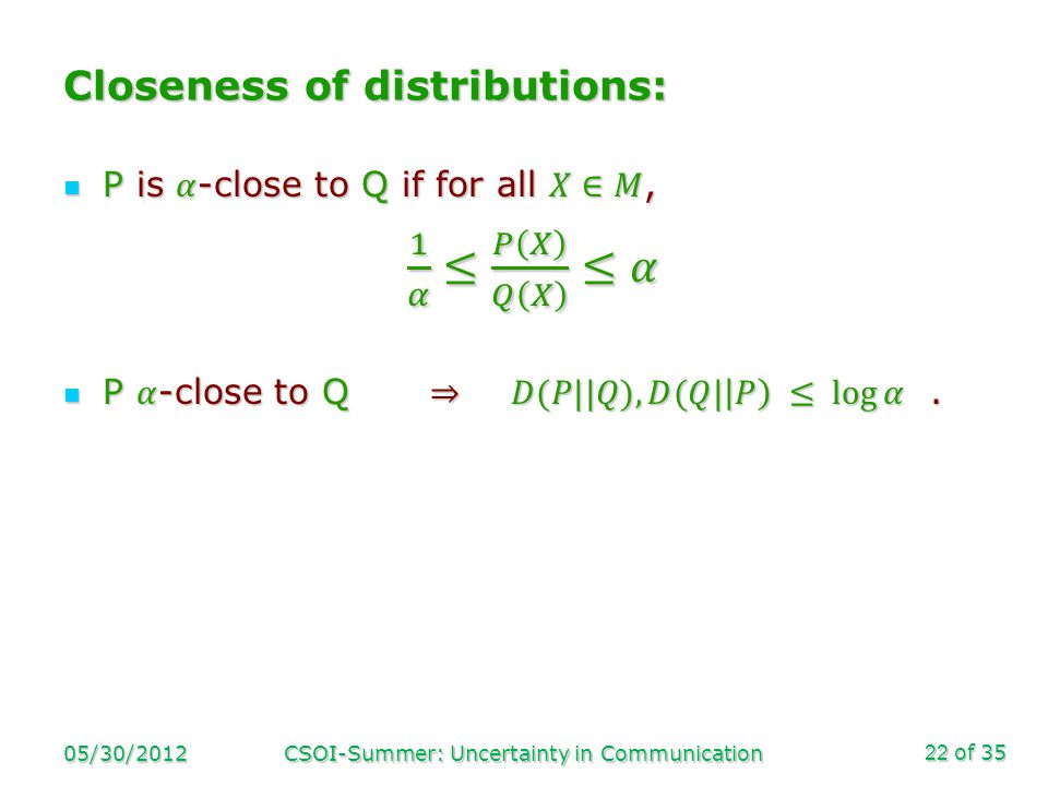 of 35 Closeness of distributions: 05/30/2012CSOI-Summer: Uncertainty in Communication22