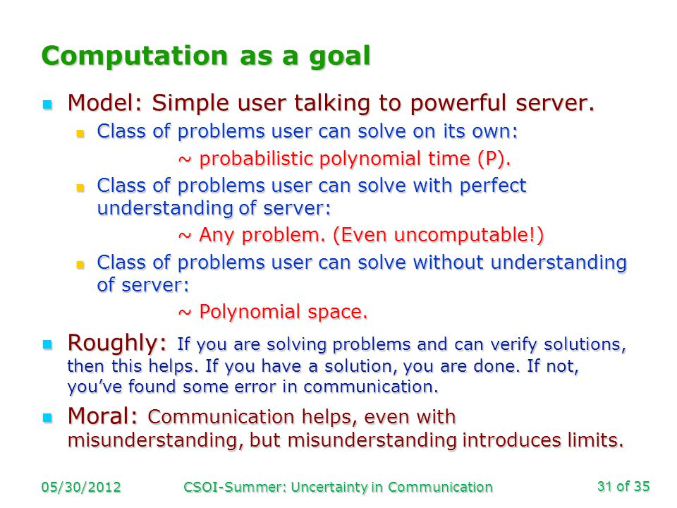 of 35 Computation as a goal Model: Simple user talking to powerful server.