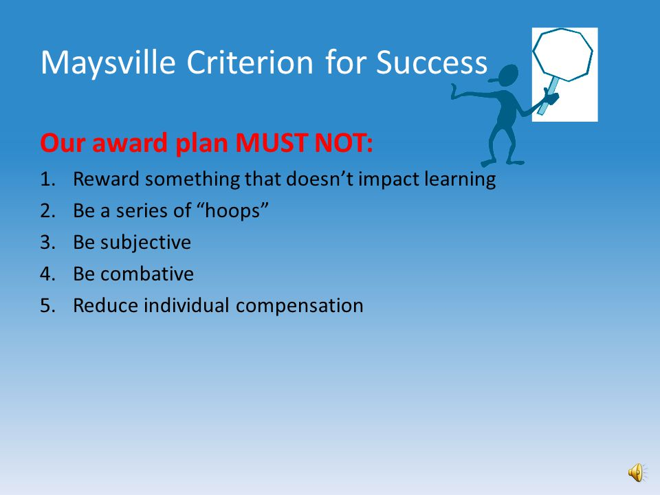 Maysville Criterion for Success Our award plan MUST: 9.
