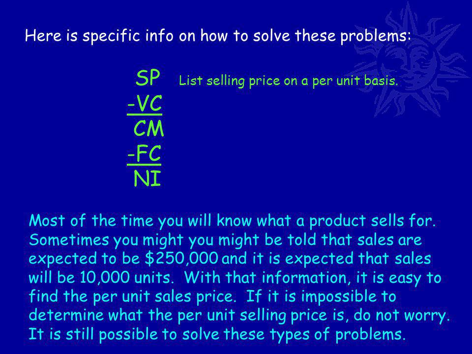 Here is specific info on how to solve these problems: SP List selling price on a per unit basis.