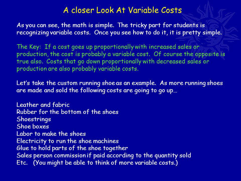 A closer Look At Variable Costs As you can see, the math is simple.
