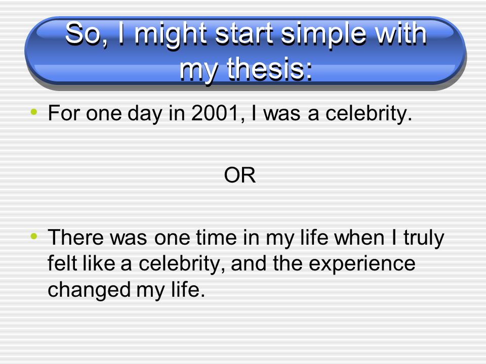 So, I might start simple with my thesis: For one day in 2001, I was a celebrity.