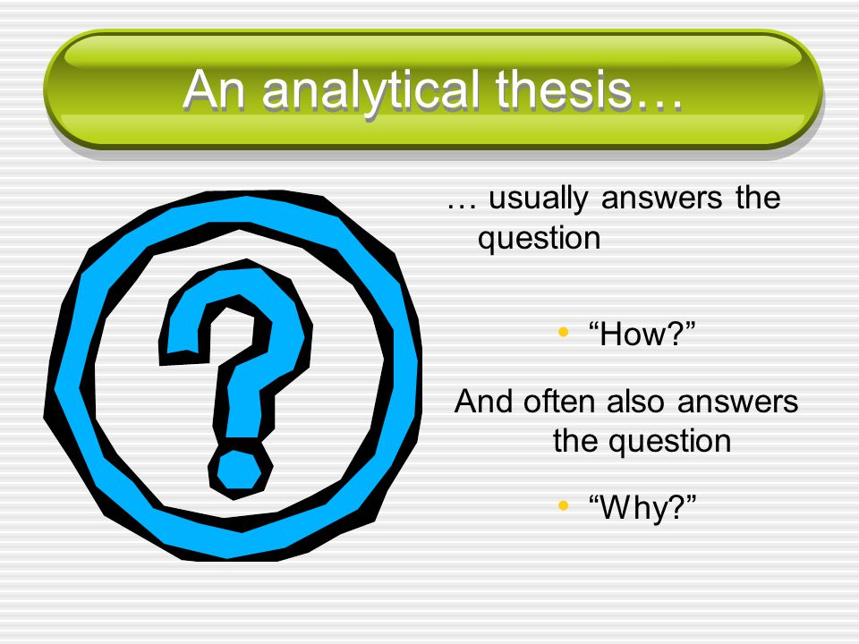 An analytical thesis… … usually answers the question How And often also answers the question Why