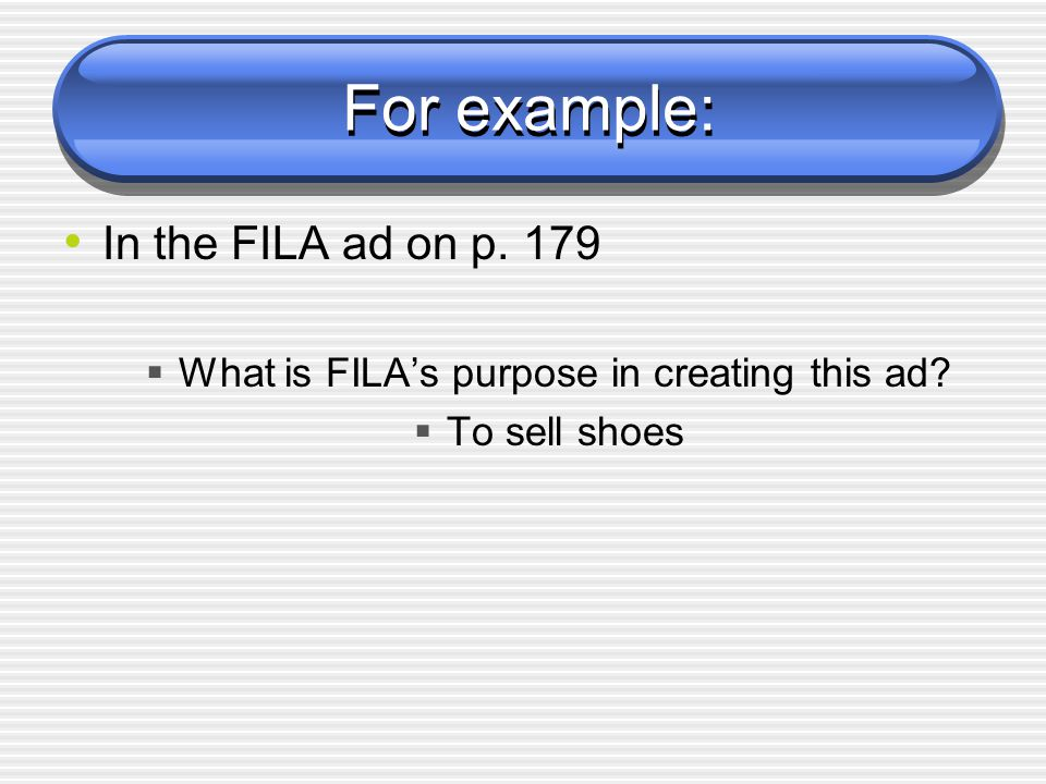 For example: In the FILA ad on p. 179 What is FILAs purpose in creating this ad To sell shoes