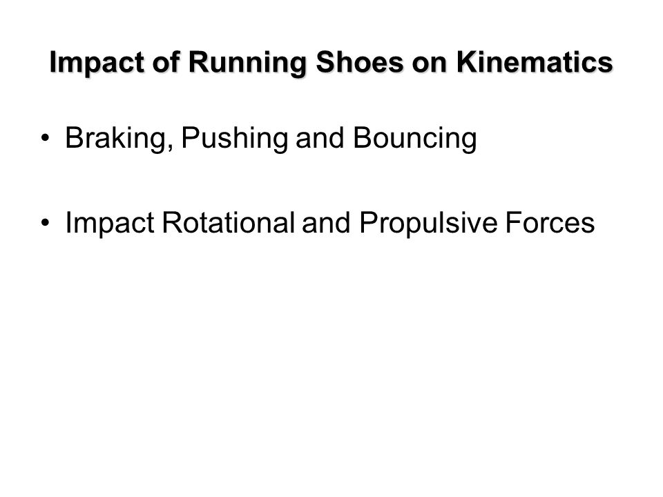 Impact of Running Shoes on Kinematics Braking, Pushing and Bouncing Impact Rotational and Propulsive Forces