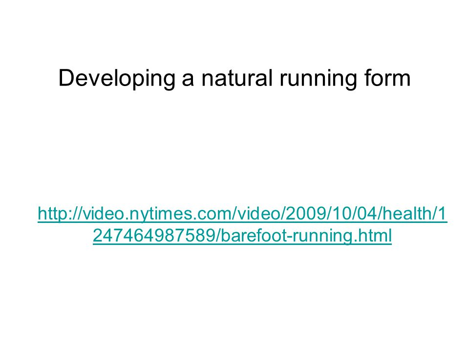 Developing a natural running form http://video.nytimes.com/video/2009/10/04/health/1 247464987589/barefoot-running.html