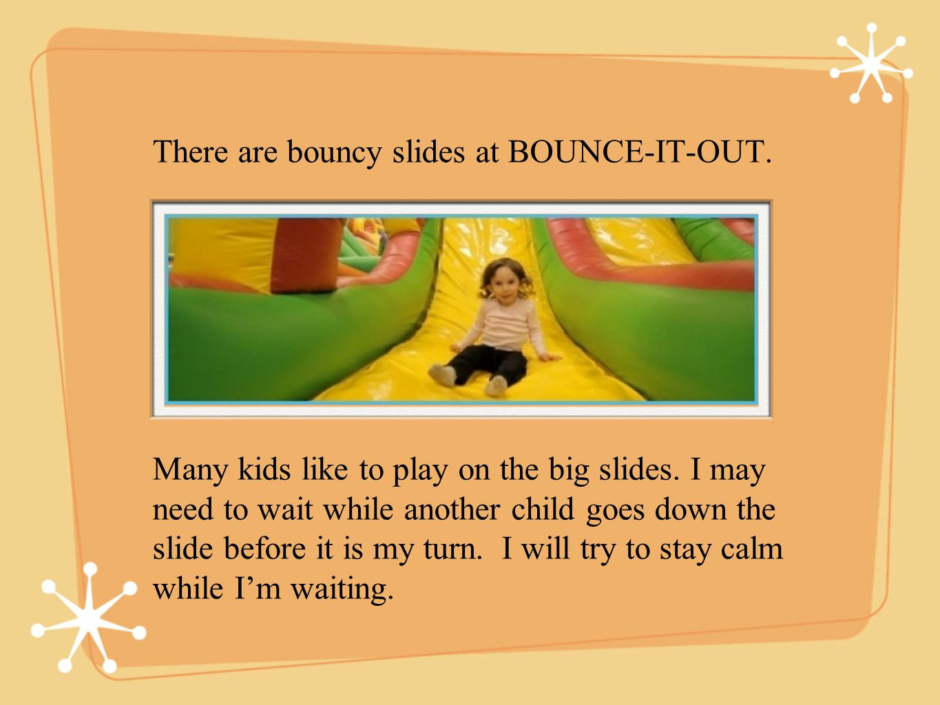 There are bouncy slides at BOUNCE-IT-OUT. Many kids like to play on the big slides.