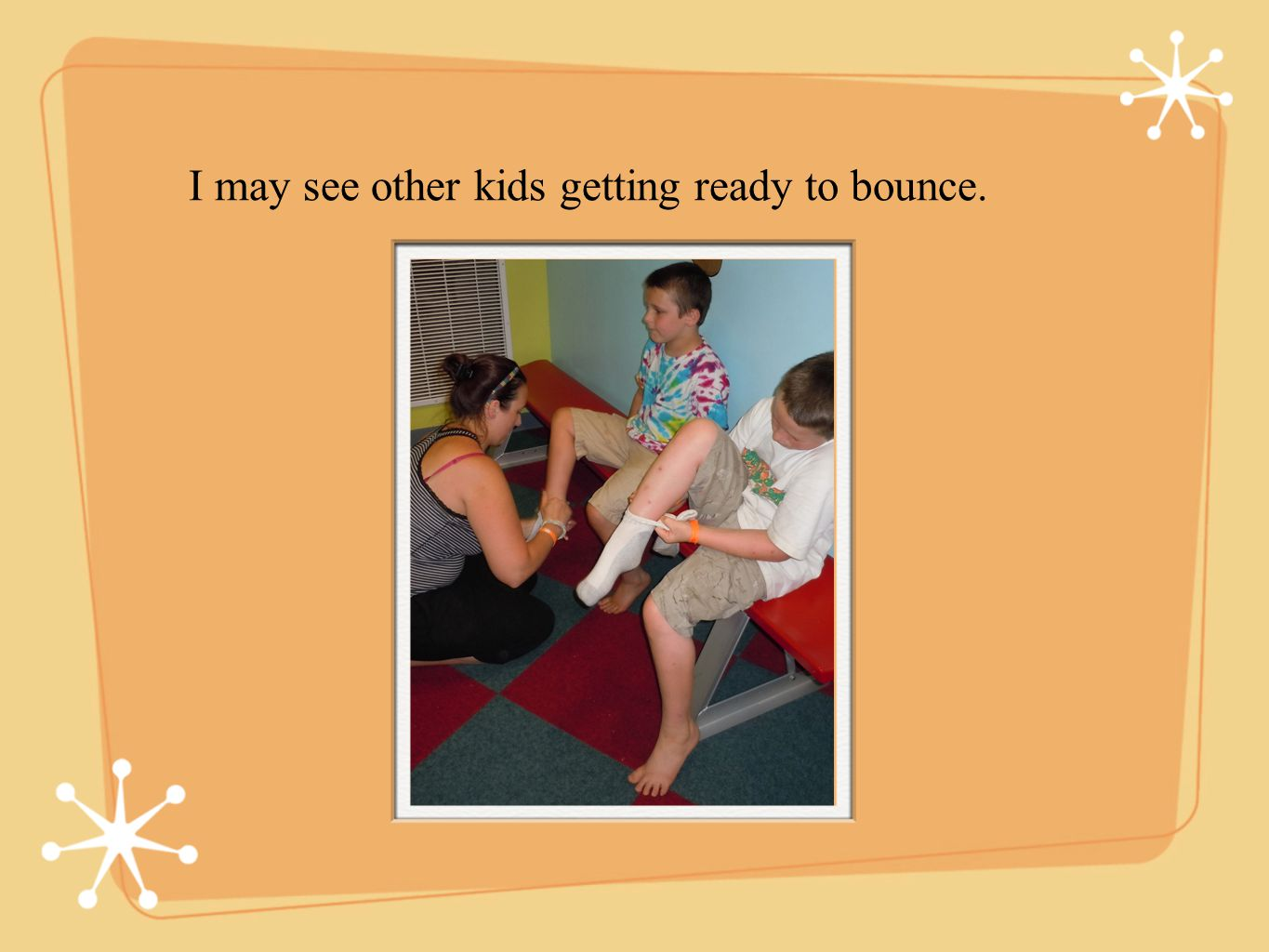I may see other kids getting ready to bounce.
