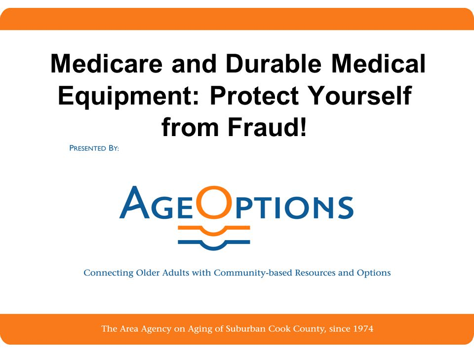 1 Medicare and Durable Medical Equipment: Protect Yourself from Fraud!