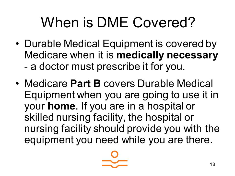 13 When is DME Covered.