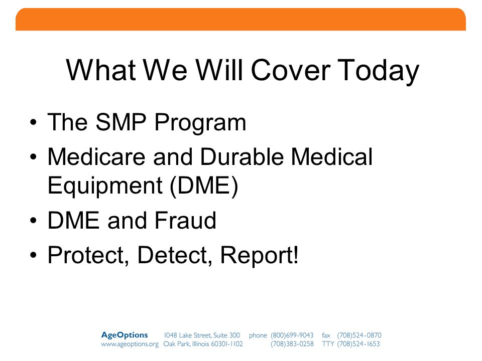 2 What We Will Cover Today The SMP Program Medicare and Durable Medical Equipment (DME) DME and Fraud Protect, Detect, Report!