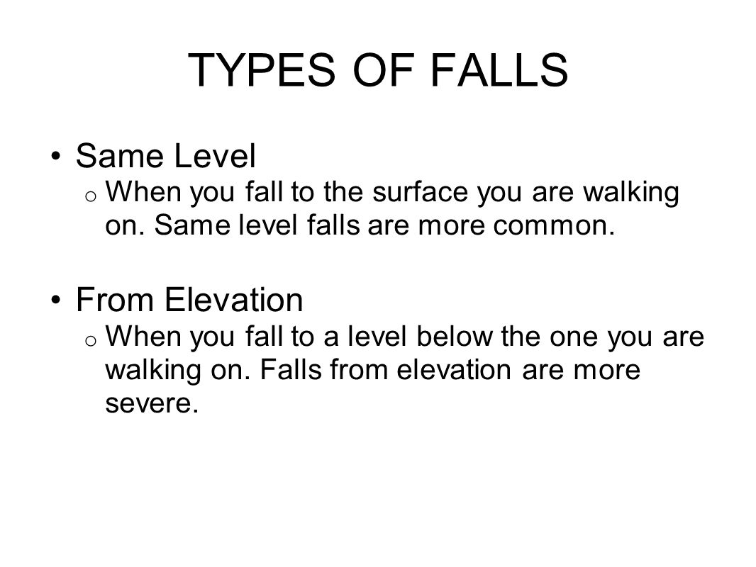 TYPES OF FALLS Same Level o When you fall to the surface you are walking on.