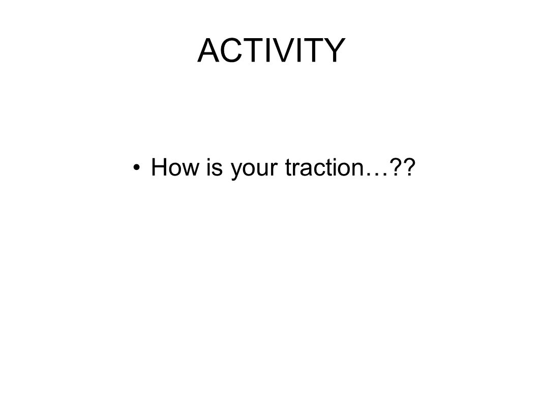 ACTIVITY How is your traction…
