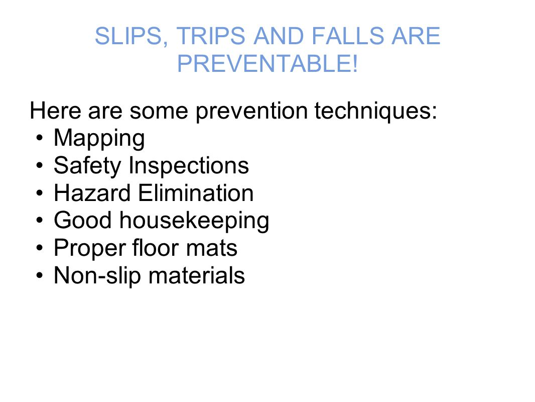 SLIPS, TRIPS AND FALLS ARE PREVENTABLE.