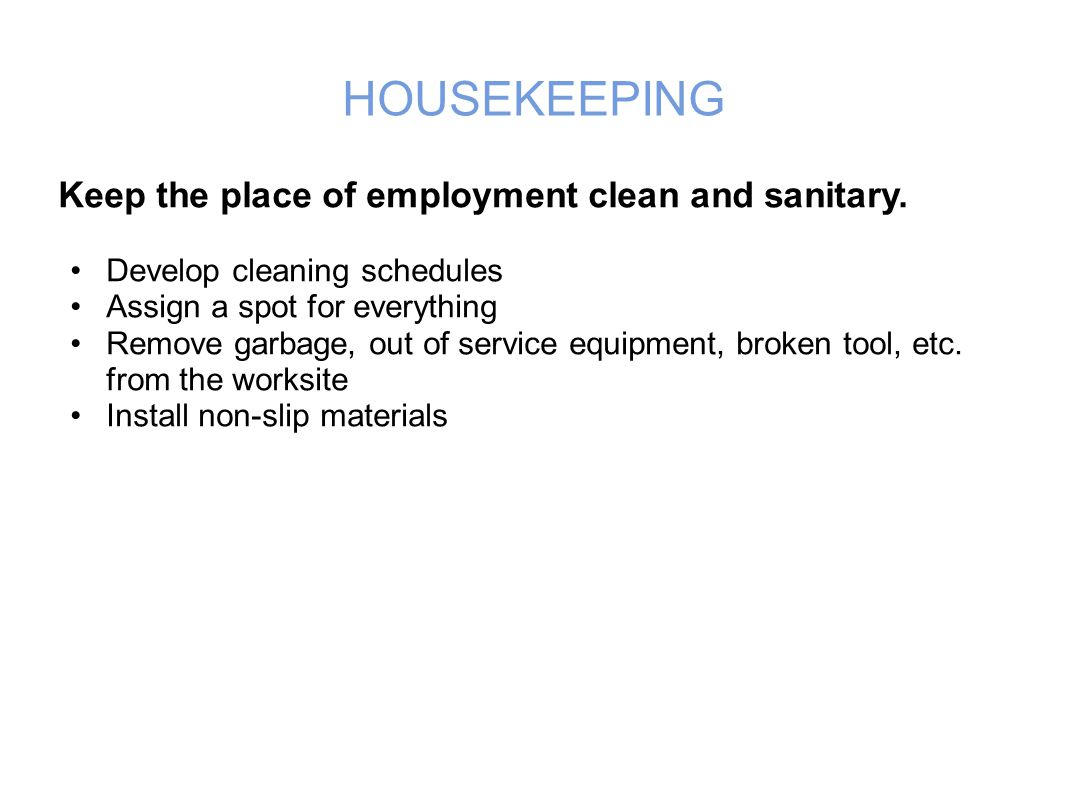 HOUSEKEEPING Keep the place of employment clean and sanitary.