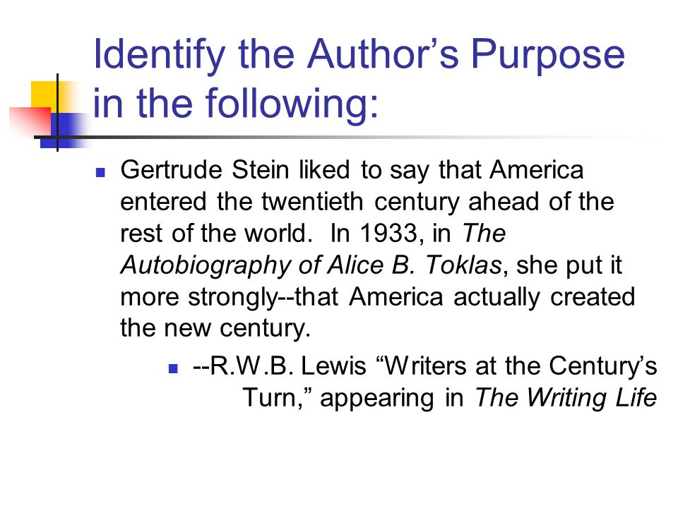 Identify the Authors Purpose in the following: Gertrude Stein liked to say that America entered the twentieth century ahead of the rest of the world.