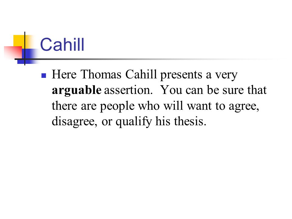 Cahill Here Thomas Cahill presents a very arguable assertion.